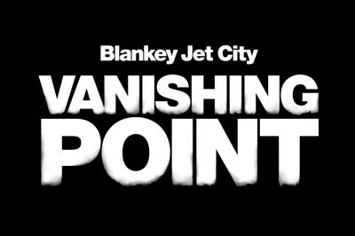 BlankeyJetCity VANISHING POINT