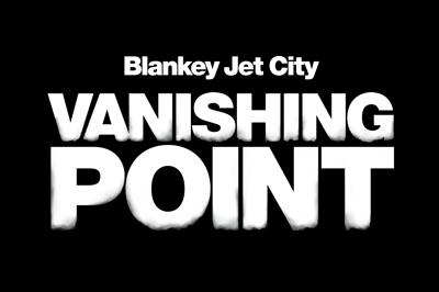 BlankeyJetCity VANISHING POINT
