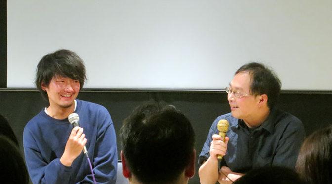 『歩けない僕らは』佐藤快磨監督x『海を駆ける』深田晃司監督トークイベント